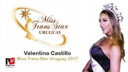 ENTREVISTA A VALENTINA CASTILLO, MISS TRANS STAR URUGUAY 2017