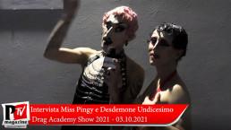 Intervista a Miss Pingy e Desdemone Undicesimo al Drag Academy del 03 Ottobre 2021